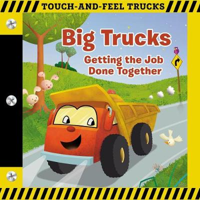 Big Trucks: A Touch-and-Feel Book: Getting the Job Done Together by Thomas Nelson
