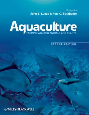 Aquaculture - Farming Aquatic Animals and Plants  2E by John S. Lucas