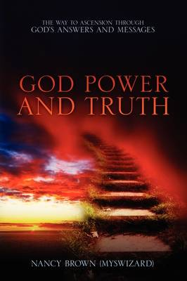 God Power and Truth: Ascension Through God's Answers and Messages by Nancy Brown Myswizard