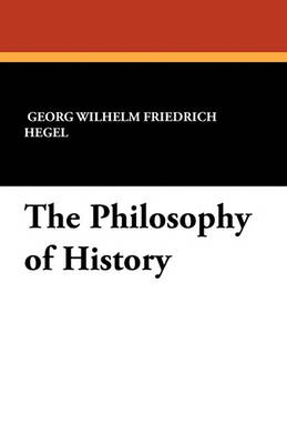The Philosophy of History by Georg Wilhelm Friedrich Hegel