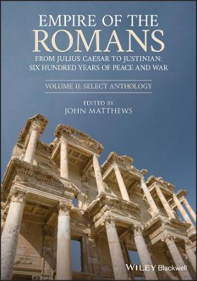 Empire of the Romans: From Julius Caesar to Justinian: Six Hundred Years of Peace and War, Volume II: Select Anthology by John Matthews