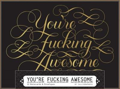 You're Fucking Awesome Notecards: 12 Notecards & Envelopes by Calligraphuck