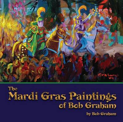 Mardi Gras Paintings of Bob Graham, The by Bob Graham