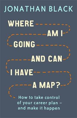 Where am I Going and Can I Have a Map? by Jonathan Black