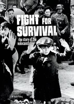 Fight for Survival: The Story of the Holocaust by Jessica Freeburg