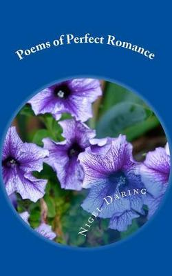 Poems of Perfect Romance by Nigel Saint