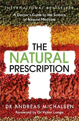 The Natural Prescription: A Doctor's Guide to the Science of Natural Medicine by Dr Andreas Michalsen