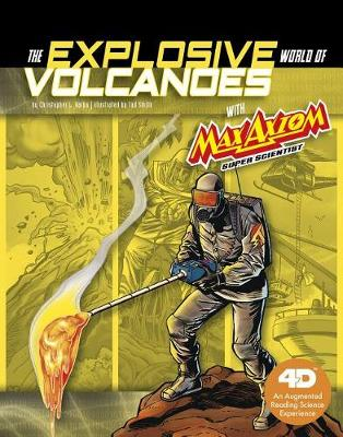 The Explosive World of Volcanoes with Max Axiom Super Scientist by Christopher L. Harbo
