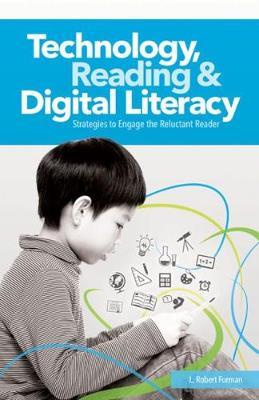 Technology, Reading & Digital Literacy by L. Robert Furman