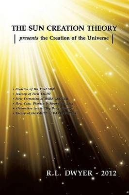 Sun Creation Theory Presents the Creation of the Universe book