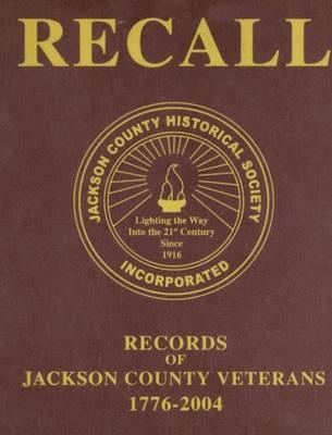 Recall Records of Jackson County Veterans, 1776-2004 by Jackson County Historical Society