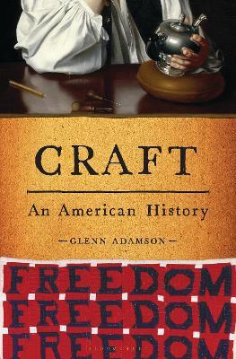 Craft: An American History by Glenn Adamson