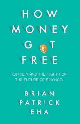 How Money Got Free by Brian Patrick Eha