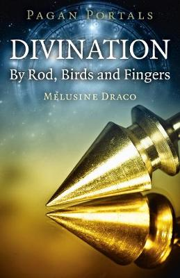 Pagan Portals - Divination: By Rod, Birds and Fingers by Melusine Draco