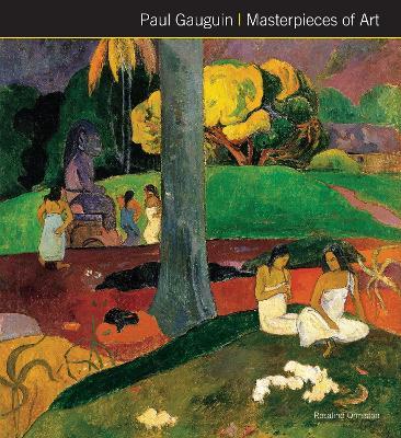 Paul Gauguin Masterpieces of Art by Rosalind Ormiston