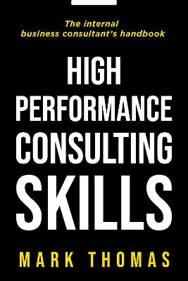 High-Performance Consulting Skills by Mark A. Thomas