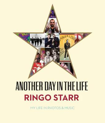 Another Day In The Life: My Life in Photos & Music by Ringo Starr
