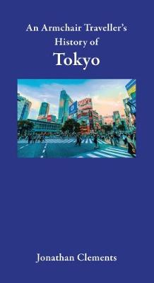 An Armchair Traveller's History of Tokyo by Jonathan Clements