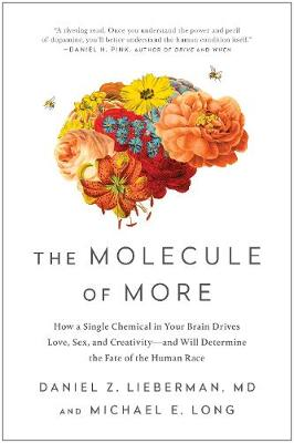 The Molecule of More: How a Single Chemical in Your Brain Drives Love, Sex, and Creativity-and Will Determine the Fate of the Human Race by Daniel Z. Lieberman