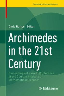 Archimedes in the 21st Century by Chris Rorres