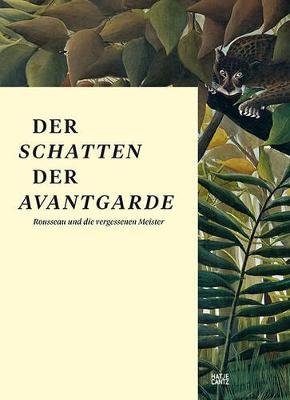 Der Schatten der Avantgarde (German Edition): Rousseau und die vergessenen Meister by Kasper Koenig