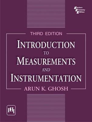 Introduction to Measurements and Instrumentation by Arun K. Ghosh