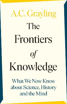 The Frontiers of Knowledge: What We Know About Science, History and The Mind book