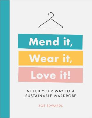 Mend it, Wear it, Love it: Stitch your way to a sustainable wardrobe book