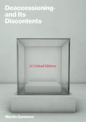 Deaccessioning and Its Discontents by Martin Gammon