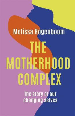 The Motherhood Complex: The story of our changing selves book