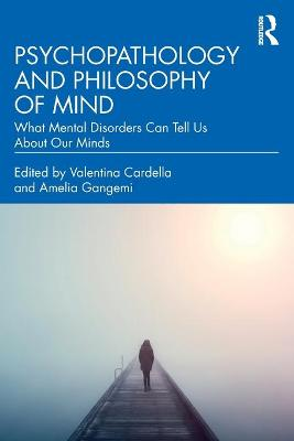 Psychopathology and Philosophy of Mind: What Mental Disorders Can Tell Us About Our Minds book