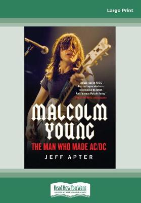 Malcolm Young: The man who made AC/DC by Jeff Apter