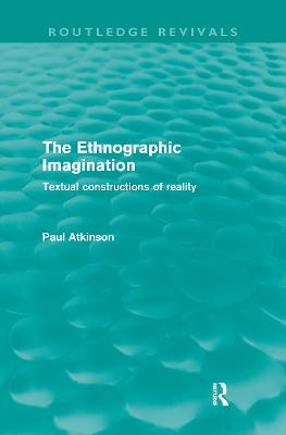 The Ethnographic Imagination by Paul Atkinson