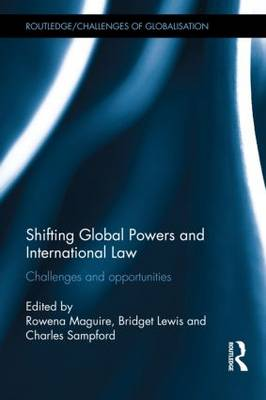 Shifting Global Powers and International Law by Rowena Maguire