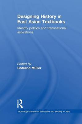 Designing History in East Asian Textbooks by Gotelind Muller