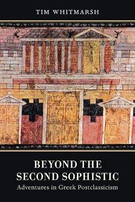 Beyond the Second Sophistic: Adventures in Greek Postclassicism book