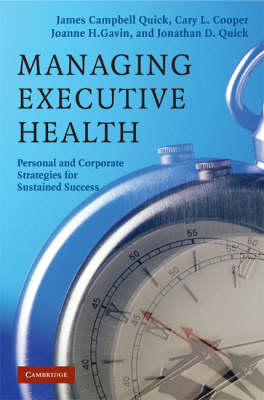 Managing Executive Health by James Campbell Quick