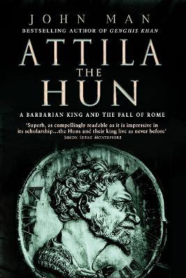 Attila The Hun by John Man