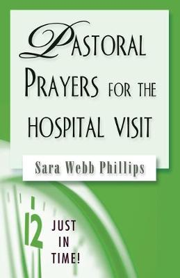 Pastoral Prayers for the Hospital Visit by Sara Webb Philllips