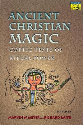 Ancient Christian Magic by Marvin W Meyer