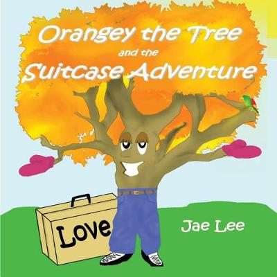 Orangey the Tree and the Suitcase Adventure by Jae Lee