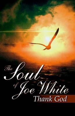 The Soul of Joe White: Thank God by Joe White