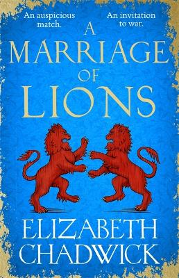 A Marriage of Lions: An auspicious match. An invitation to war. by Elizabeth Chadwick