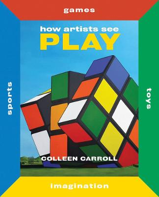 How Artists See Play by Colleen Carroll
