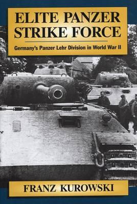 Elite Panzer Strike Force by Franz Kurowski
