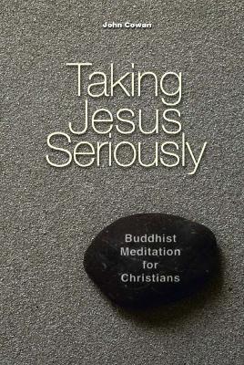 Taking Jesus Seriously by John Cowan