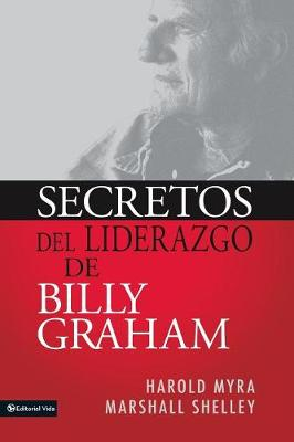 Secretos de Liderazgo de Billy Graham by Harold Myra