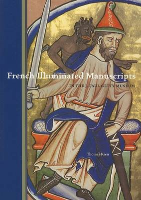 French Illuminated Manuscripts in the J.Paul Getty  Museum by Thomas Kren