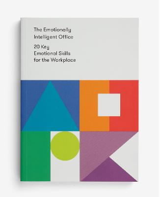 The Emotionally Intelligent Office: 20 Key Emotional Skills for the Workplace by The School of Life