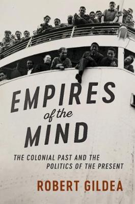 Empires of the Mind: The Colonial Past and the Politics of the Present by Robert Gildea
